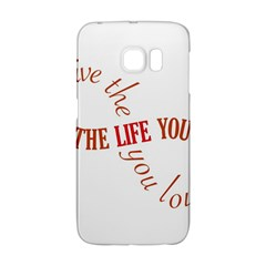 Live The Life You Love Galaxy S6 Edge