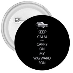 Keep Calm And Carry On My Wayward Son 3  Buttons