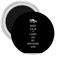 Keep Calm And Carry On My Wayward Son 3  Magnets