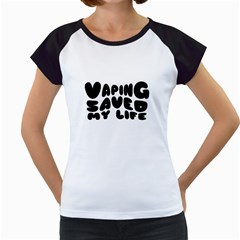 Vaping Saved My Life  Women s Cap Sleeve T