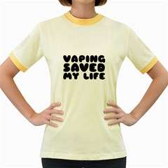 Vaping Saved My Life  Women s Fitted Ringer T-Shirts