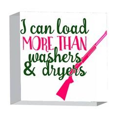 I Can Load More Than Washers And Dryers 5  x 5  Acrylic Photo Blocks
