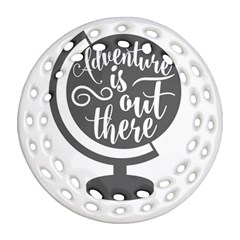 Adventure Is Out There Round Filigree Ornament (2side)