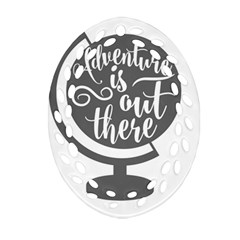 Adventure Is Out There Oval Filigree Ornament (2 Side)