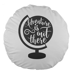 Adventure Is Out There Large 18  Premium Round Cushions