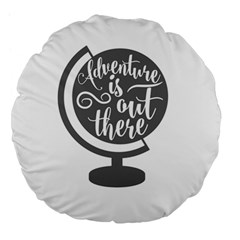 Adventure Is Out There Large 18  Premium Flano Round Cushions