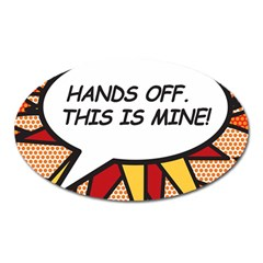 Hands Off. This is mine! Oval Magnet