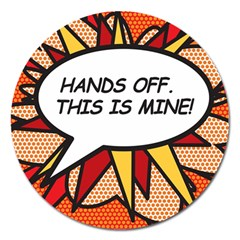 Hands Off. This is mine! Magnet 5  (Round)