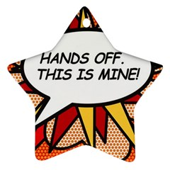 Hands Off. This is mine! Star Ornament (Two Sides)