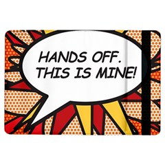 Hands Off. This is mine! iPad Air Flip