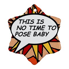 Comic Book This Is No Time To Pose Baby Ornament (snowflake)