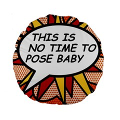 Comic Book This Is No Time To Pose Baby Standard 15  Premium Round Cushions