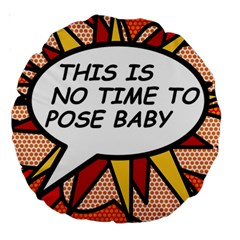 Comic Book This Is No Time To Pose Baby Large 18  Premium Round Cushions