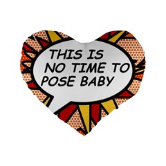 Comic Book This Is No Time To Pose Baby Standard 16  Premium Heart Shape Cushions