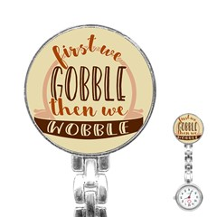First We Gobble Then We Wobble  Stainless Steel Nurses Watches