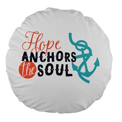 Hope Anchors The Soul Nautical Quote Large 18  Premium Flano Round Cushions