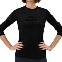 Cuddle Or Die Funny Tee Women s Long Sleeve Dark T Shirts