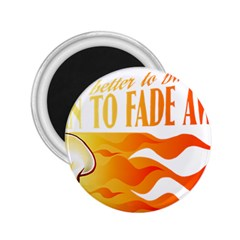 its better to burn out than to fade away 2.25  Magnets