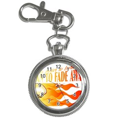 its better to burn out than to fade away Key Chain Watches