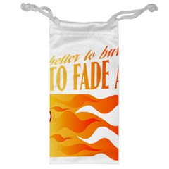 its better to burn out than to fade away Jewelry Bags