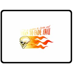Its Better To Burn Out Than To Fade Away Fleece Blanket (large)