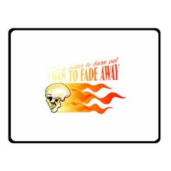 Its Better To Burn Out Than To Fade Away Fleece Blanket (small)
