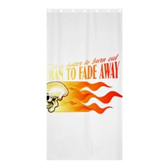 its better to burn out than to fade away Shower Curtain 36  x 72  (Stall)