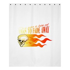 Its Better To Burn Out Than To Fade Away Shower Curtain 60  X 72  (medium)