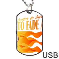 Its Better To Burn Out Than To Fade Away Dog Tag Usb Flash (one Side)
