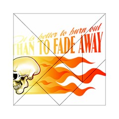 Its Better To Burn Out Than To Fade Away Acrylic Tangram Puzzle (6  X 6 )