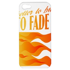 its better to burn out than to fade away Apple iPhone 5 Hardshell Case