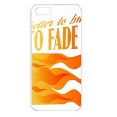 its better to burn out than to fade away Apple iPhone 5 Seamless Case (White)
