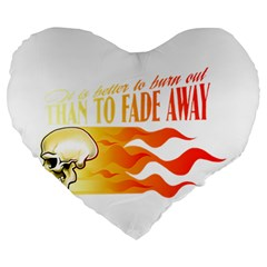its better to burn out than to fade away Large 19  Premium Heart Shape Cushions