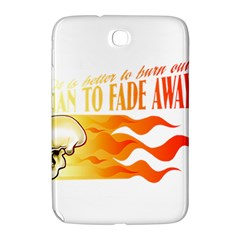 its better to burn out than to fade away Samsung Galaxy Note 8.0 N5100 Hardshell Case