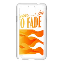 Its Better To Burn Out Than To Fade Away Samsung Galaxy Note 3 N9005 Case (white)