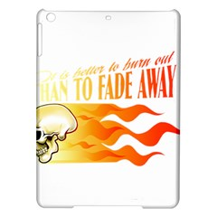 its better to burn out than to fade away iPad Air Hardshell Cases
