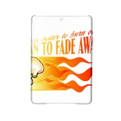 its better to burn out than to fade away iPad Mini 2 Hardshell Cases