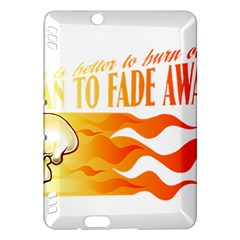 Its Better To Burn Out Than To Fade Away Kindle Fire Hdx Hardshell Case