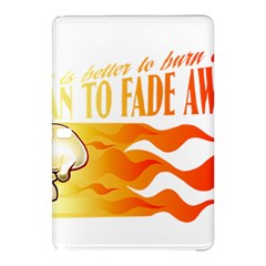 its better to burn out than to fade away Samsung Galaxy Tab Pro 12.2 Hardshell Case