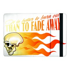 its better to burn out than to fade away Samsung Galaxy Tab Pro 10.1  Flip Case