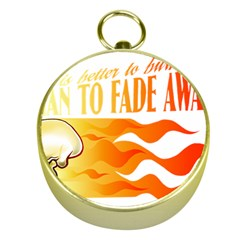 its better to burn out than to fade away Gold Compasses