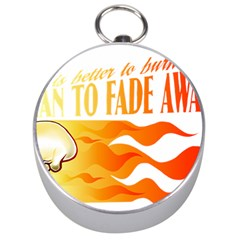 its better to burn out than to fade away Silver Compasses
