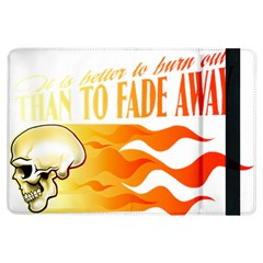 its better to burn out than to fade away iPad Air Flip