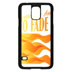 Its Better To Burn Out Than To Fade Away Samsung Galaxy S5 Case (black)