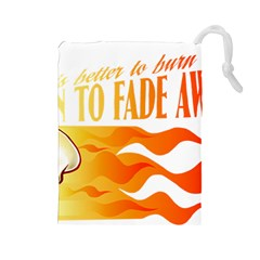 its better to burn out than to fade away Drawstring Pouches (Large)
