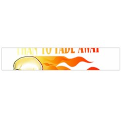 its better to burn out than to fade away Flano Scarf (Large)