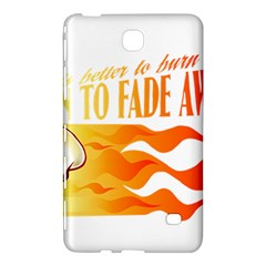 its better to burn out than to fade away Samsung Galaxy Tab 4 (7 ) Hardshell Case
