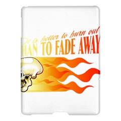 Its Better To Burn Out Than To Fade Away Samsung Galaxy Tab S (10 5 ) Hardshell Case