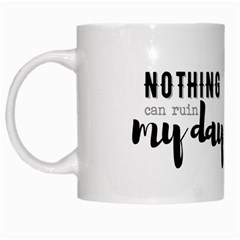 Nothing Can Ruin My Day White Coffee Mug