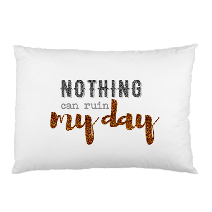 Nothing Can Ruin My Day Glitter Pillow Case